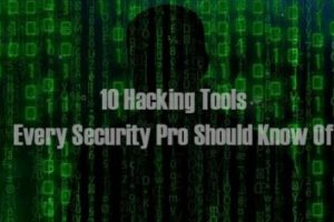10 Hacking Tools Every Security Professional Should Know Of